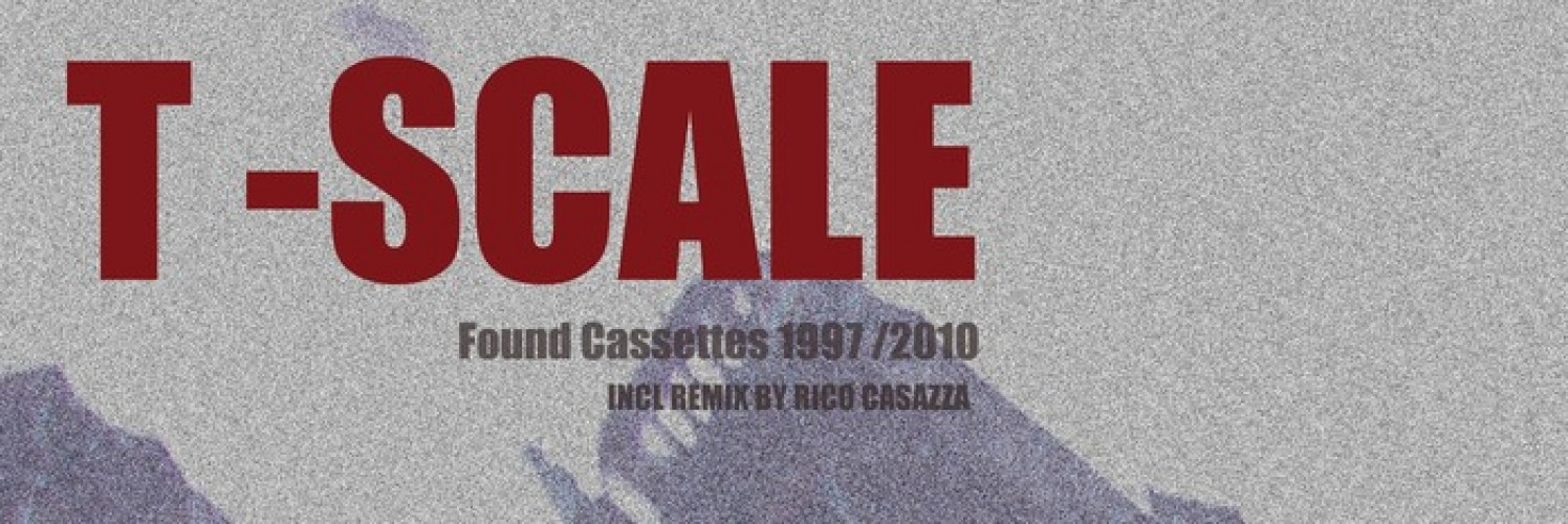 EDITOR'S PICK: T-Scale - Found Cassettes 1997/2010 (Black Leather Records)