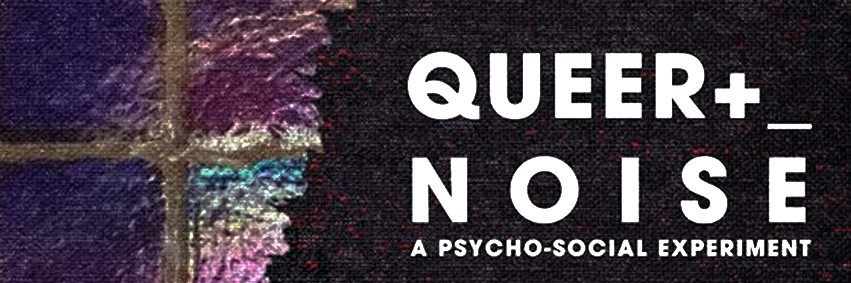 Queer Noise: A Psycho-Social Experiment